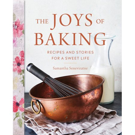 The Joys of Baking : Recipes and Stories for a Sweet Life