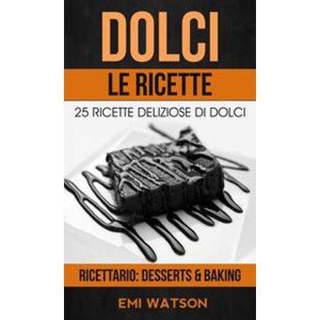 Dolci, Le Ricette: 25 Ricette Deliziose Di Dolci (Ricettario: Desserts & Baking) - eBook