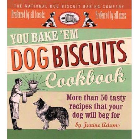 You Bake 'em Dog Biscuits Cookbook