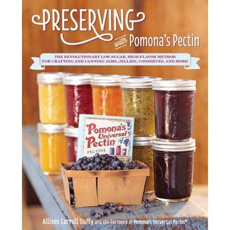 Preserving with Pomona's Pectin : The Revolutionary Low-Sugar, High-Flavor Method for Crafting and Canning Jams, Jellies, Conserves, and More