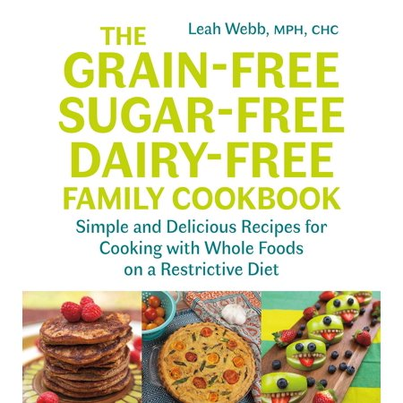 The Grain-Free, Sugar-Free, Dairy-Free Family Cookbook (Paperback)