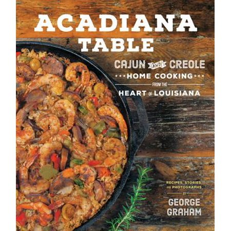 Acadiana Table : Cajun and Creole Home Cooking from the Heart of Louisiana