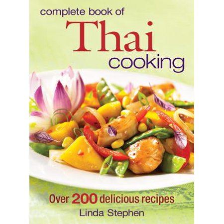 Complete Book of Thai Cooking : Over 200 Delicious Recipes