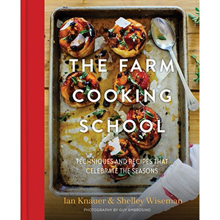 The Farm Cooking School : Techniques and Recipes That Celebrate The Seasons