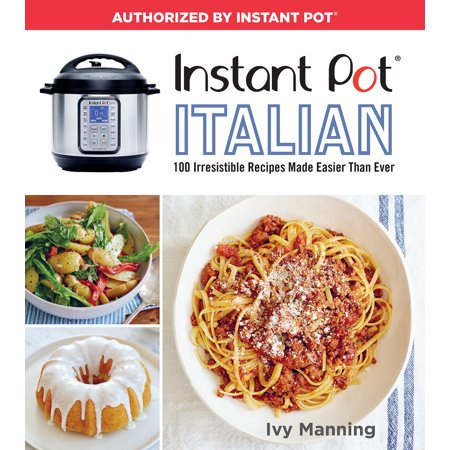 Instant Pot Italian : 100 Irresistible Recipes Made Easier Than Ever