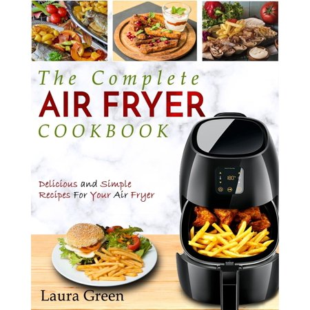 Air Fryer Cookbook: The Complete Air Fryer Cookbook - Delicious and Simple Recipes for Your Air Fryer (Paperback)