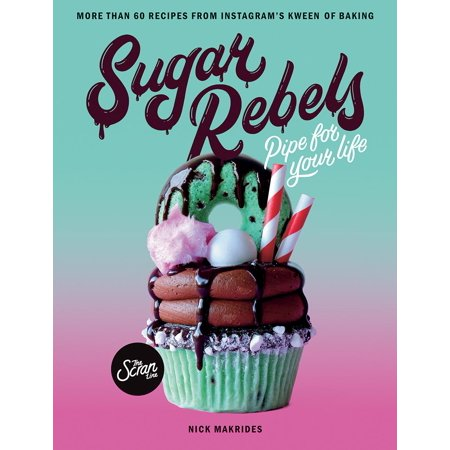 Sugar Rebels : Pipe For Your Life - More than 60 Recipes from Instagram's Kween of Baking