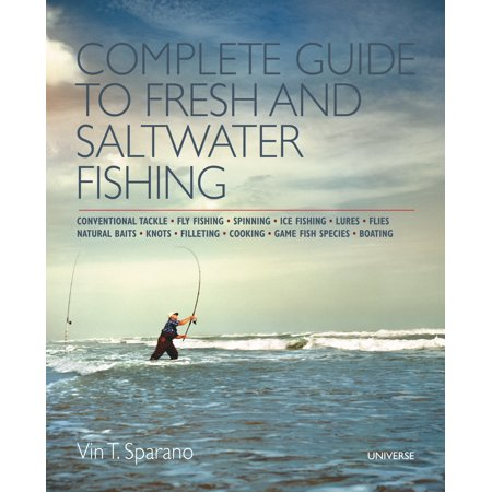 Complete Guide to Fresh and Saltwater Fishing : Conventional Tackle. Fly Fishing. Spinning. Ice Fishing. Lures. Flies. Natural Baits. Knots. Filleting. Cooking. Game Fish Species. Boating