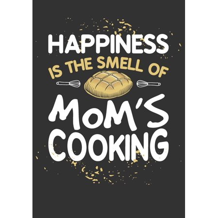 Happiness Is the Smell of Mom's Cooking: Blank Recipe Notebook (Paperback)