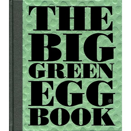 The Big Green Egg Book : Cooking on the Big Green Egg