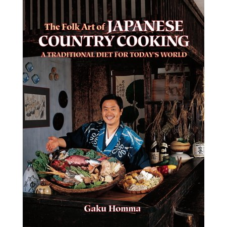 The Folk Art of Japanese Country Cooking : A Traditional Diet for Today's World
