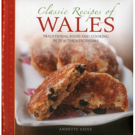 Classic Recipes of Wales : Traditional Food and Cooking in 25 Authentic Dishes