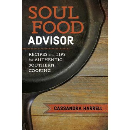 Soul Food Advisor : Recipes and Tips for Authentic Southern Cooking