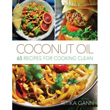Coconut Oil : 65 Recipes for Cooking Clean