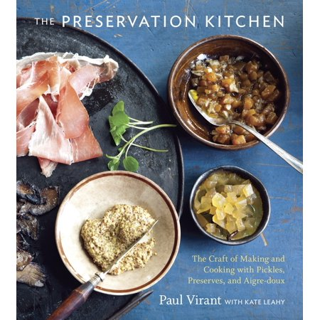 The Preservation Kitchen : The Craft of Making and Cooking with Pickles, Preserves, and Aigre-doux