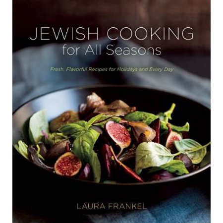 Jewish Cooking for All Seasons : Fresh, Flavorful Recipes for Holidays and Every Day