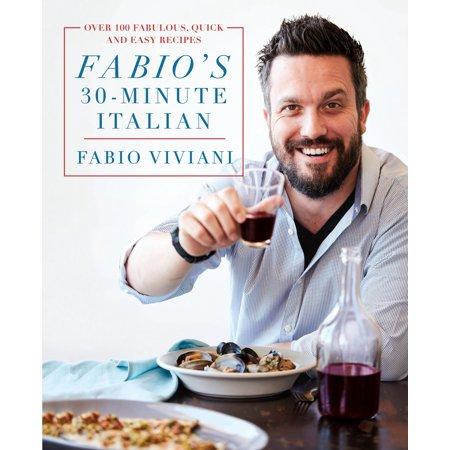 Fabio's 30-Minute Italian : Over 100 Fabulous, Quick and Easy Recipes