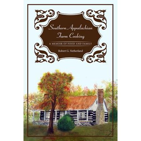 Southern Appalachian Farm Cooking : A Memoir of Food and Family