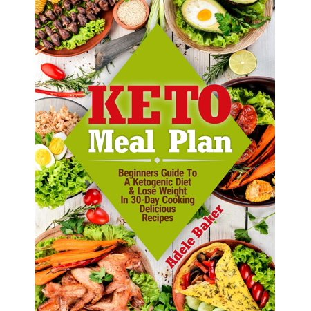 Keto Meal Plan: Beginners Guide To A Ketogenic Diet & Lose Weight In 30-Day Cooking Delicious Recipes (Paperback)
