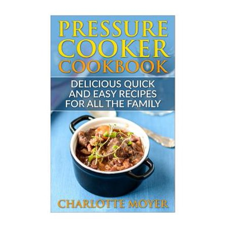 Pressure Cooker : Dump Dinners: Delicious Quick and Easy Recipes for All the Family (Cookbook, Quick Meals, Slow Cooker, Crock Pot)