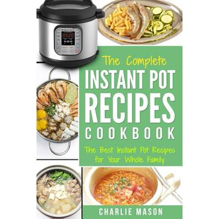 Instant Pot Recipe Cookbook : The Best & Easy Instant Pressure Electric Pot Ultimate Healthy Delicious Recipes Meals for Your Whole Family: The Best Instant ... Meals, Easy, Ultimate, Cooking, Delicious)