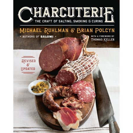 Charcuterie : The Craft of Salting, Smoking, and Curing