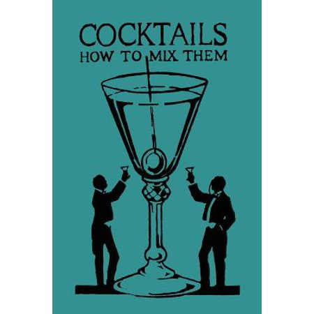 Cocktails : How to Mix Them