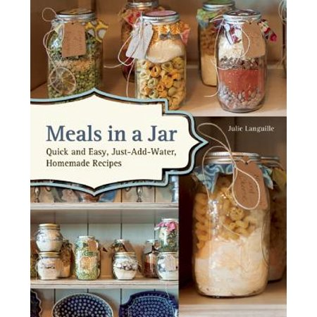 Meals in a Jar : Quick and Easy, Just-Add-Water, Homemade Recipes
