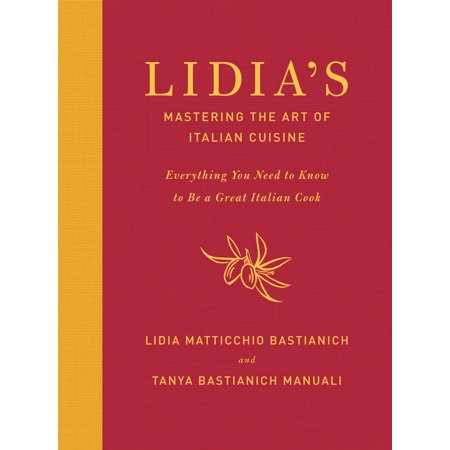 Lidia's Mastering the Art of Italian Cuisine : Everything You Need to Know to Be a Great Italian Cook