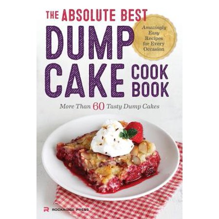 Absolute Best Dump Cake Cookbook : More Than 60 Tasty Dump Cakes
