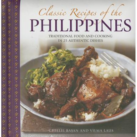 Classic Recipes of the Philippines : Traditional Food and Cooking in 25 Authentic Dishes