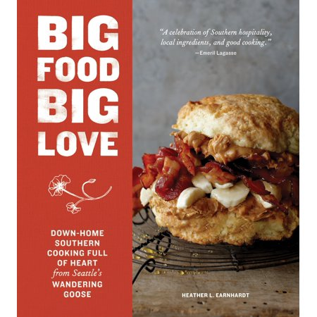 Big Food Big Love : Down-Home Southern Cooking Full of Heart from Seattle's Wandering Goose