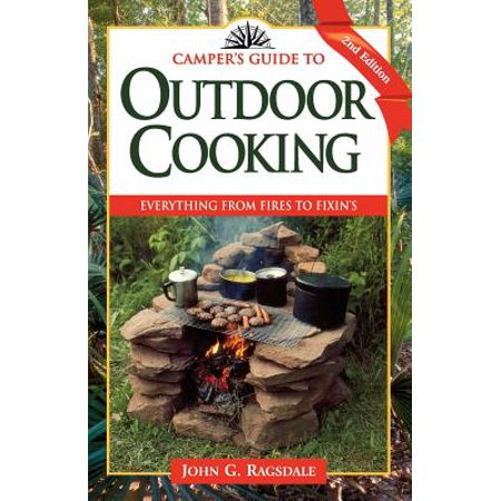 Camper's Guide to Outdoor Cooking : Everything from Fires to Fixin's