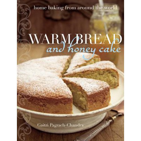 Warm Bread and Honey Cake : Home Baking from Around the World