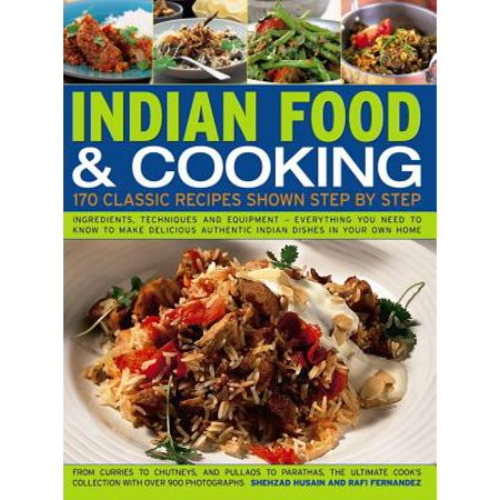 Indian Food & Cooking : 170 Classic Recipes Shown Step by Step