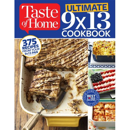 Taste of Home Ultimate 9 X 13 Cookbook : 375 Recipes for your 13X9 Pan