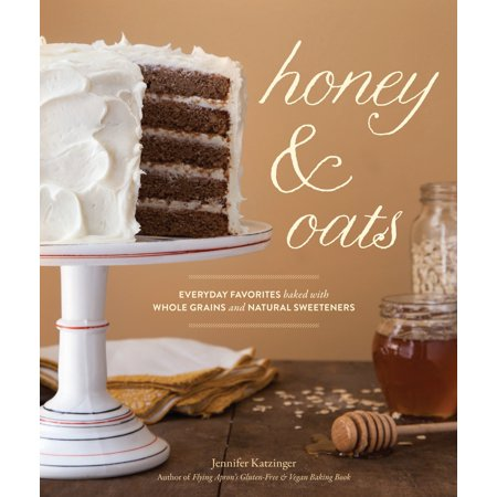 Honey & Oats : Everyday Favorites Baked with Whole Grains and Natural Sweeteners