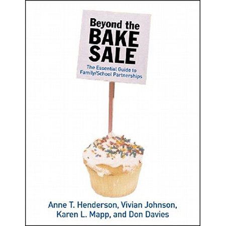 Beyond the Bake Sale : The Essential Guide to Family/School Partnerships