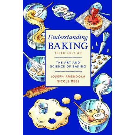 Understanding Baking : The Art and Science of Baking