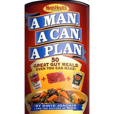 A Man, a Can, a Plan : 50 Great Guy Meals Even You Can Make!