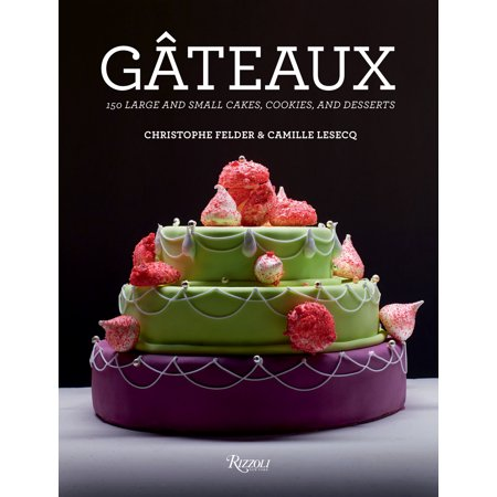 Gateaux : 150 Large and Small Cakes, Cookies, and Desserts