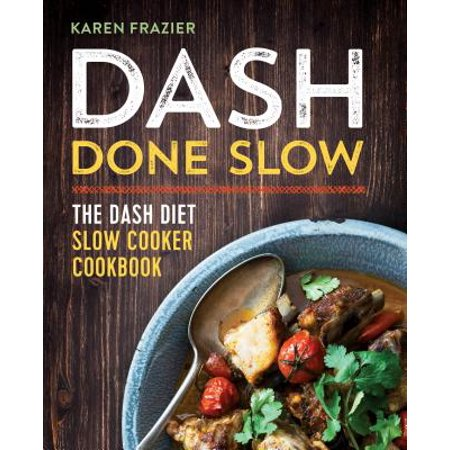 Dash Done Slow : The Dash Diet Slow Cooker Cookbook