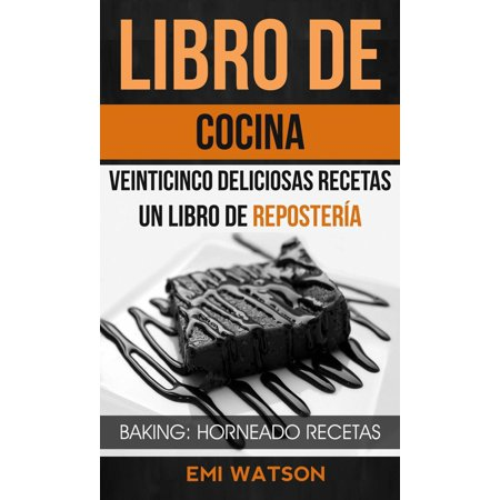Libro De Cocina: Veinticinco Deliciosas Recetas: Un Libro de Repostería (Baking: Horneado Recetas) - eBook