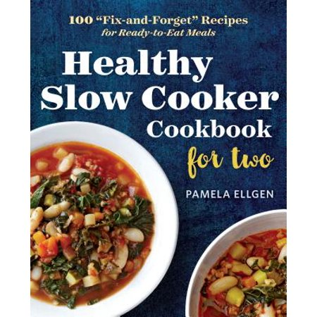 "Healthy Slow Cooker Cookbook for Two : 100 ""Fix-And-Forget"" Recipes for Ready-To-Eat Meals"