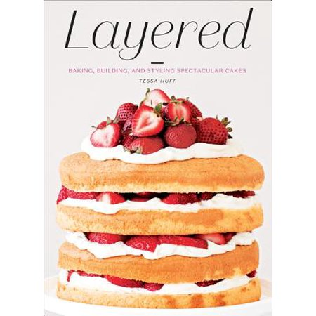Layered : Baking, Building, and Styling Spectacular Cakes
