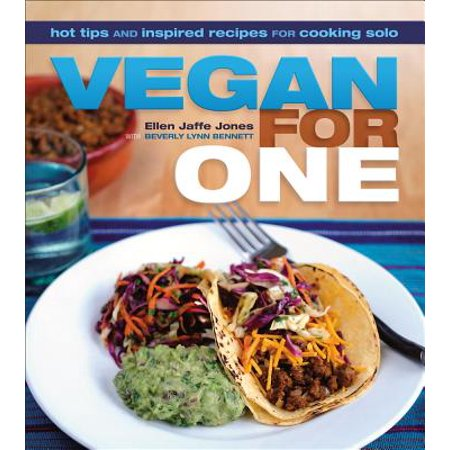 Vegan for One : Hot Tips and Inspired Recipes for Cooking Solo