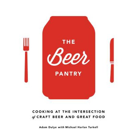 The Beer Pantry : Cooking at the Intersection of Craft Beer and Great Food