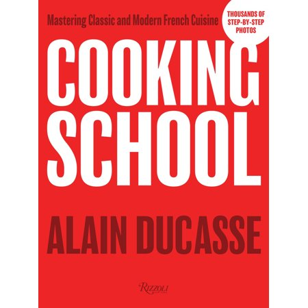 Cooking School : Mastering Classic and Modern French Cuisine