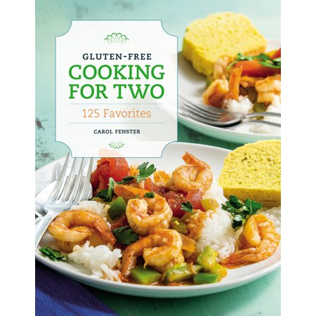 Gluten-Free Cooking for Two : 125 Favorites
