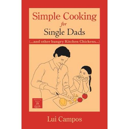 Simple Cooking for Single Dads : (...and Other Hungry Kitchen Chickens)